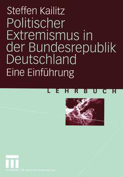 Politischer Extremismus in der Bundesrepublik Deutschland von Kailitz,  Steffen