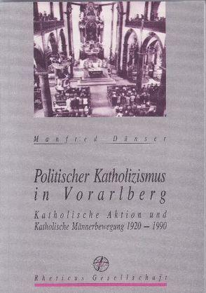 Politischer Katholizismus in Vorarlberg von Dünser,  Manfred, Rheticus Gesellschaft