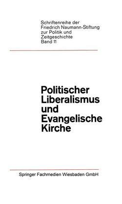 Politischer Liberalismus und Evangelische Kirche von Fetscher,  Iring, Jacobs,  Paul, Karrenberg,  Friedrich, Kunst,  Hermann, Luchtenberg,  Paul, Weyer,  Willi