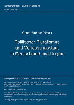 Politischer Pluralismus und Verfassungsstaat in Deutschland und Ungarn von Brünner,  Georg