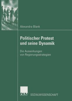 Politischer Protest und seine Dynamik von Blank,  Alexandra