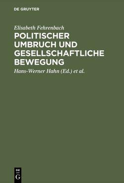 Politischer Umbruch und gesellschaftliche Bewegung von Fehrenbach,  Elisabeth, Hahn,  Hans-Werner, Mueller,  Juergen