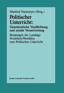 Politischer Unterricht: Demokratische Verpflichtung und soziale Verantwortung von Dammeyer,  Manfred
