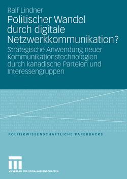 Politischer Wandel durch digitale Netzwerkkommunikation? von Lindner,  Ralf