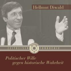 Politischer Wille gegen historische Wahrheit von Diwald,  Hellmut