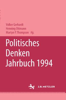 Politisches Denken. Jahrbuch 1994 von Ballestrem,  Karl Graf, Gerhardt,  Volker, Ottmann,  Henning, Thompson,  Martyn P.