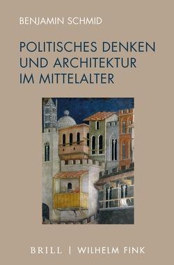 Politisches Denken und Architektur im Mittelalter von Schmid,  Benjamin