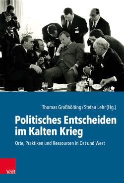 Politisches Entscheiden im Kalten Krieg von Großbölting,  Thomas, Lehr,  Stefan