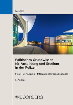 Politisches Grundwissen für Ausbildung und Studium in der Polizei von Wawer,  Christoph