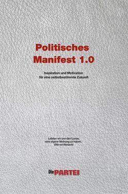 """Politisches Manifest 1.0 der Realpolitischen Plattform von """"Die PARTEI"""" von Bruckner,  Gerd, Seeler,  Robert"""