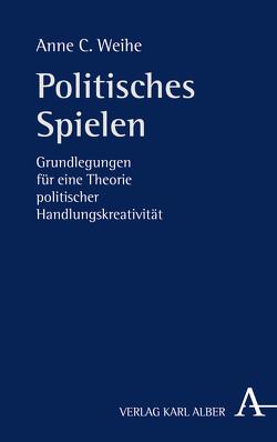 Politisches Spielen von Weihe,  Anne C.