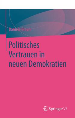 Politisches Vertrauen in neuen Demokratien von Braun,  Daniela