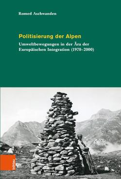 Politisierung der Alpen von Aschwanden,  Romed