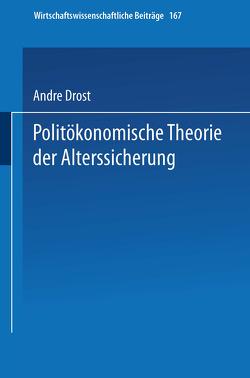 Politökonomische Theorie der Alterssicherung von Drost,  André