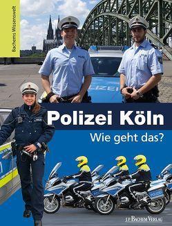 Polizei Köln – Wie geht das? von Martschinke,  Lutz, Robyn-Fuhrmeister,  Frank, Wild,  Kristina
