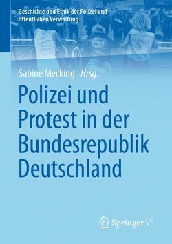 Polizei und Protest in der Bundesrepublik Deutschland von Mecking,  Sabine