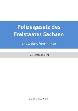 Polizeigesetz des Freistaates Sachsen von Junghanns,  Lars