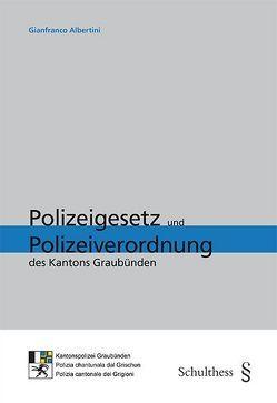 Polizeigesetz und Polizeiverordnung des Kantons Graubünden von Albertini,  Gianfranco
