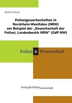 """Polizeigewerkschaften in Nordrhein-Westfalen (NRW) am Beispiel der """"Gewerkschaft der Polizei, Landesbezirk NRW"""" (GdP NW) von Reuter,  Manfred"""