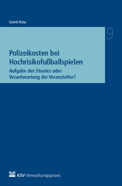 Polizeikosten bei Hochrisikofußballspielen – Aufgabe des Staates oder Verantwortung der Veranstalter? von Hoss,  Gerrit