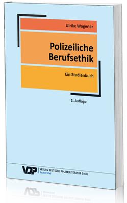 Polizeiliche Berufsethik von Schiewek,  Werner, Wagener,  Ulrike