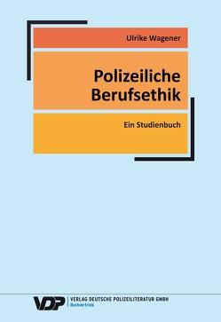 Polizeiliche Berufsethik von Wagener,  Ulrike