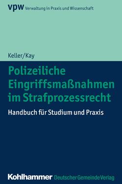 Polizeiliche Eingriffsmaßnahmen im Strafprozessrecht von Kay,  Wolfgang, Keller,  Christoph