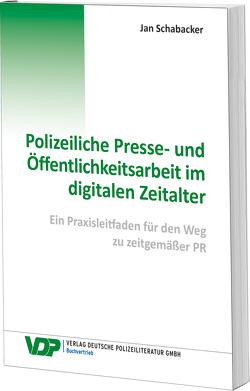 Polizeiliche Presse- und Öffentlichkeitsarbeit im digitalen Zeitalter von Schabacker,  Jan