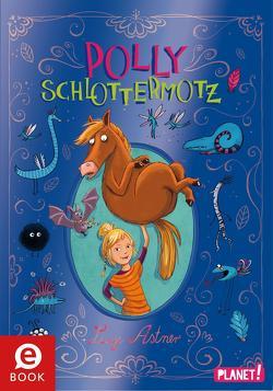 Polly Schlottermotz 1: Polly Schlottermotz von Astner,  Lucy, Hänsch,  Lisa