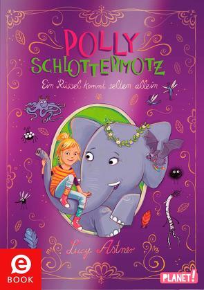 Polly Schlottermotz 2: Ein Rüssel kommt selten allein von Astner,  Lucy, Hänsch,  Lisa