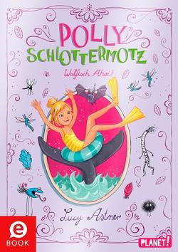 Polly Schlottermotz 4: Walfisch Ahoi! von Astner,  Lucy, Hänsch,  Lisa