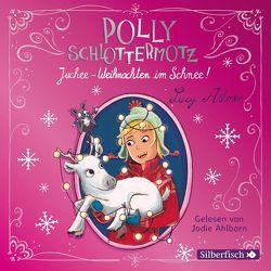 Polly Schlottermotz 5: Juchee – Weihnachten im Schnee! von Ahlborn,  Jodie, Astner,  Lucy