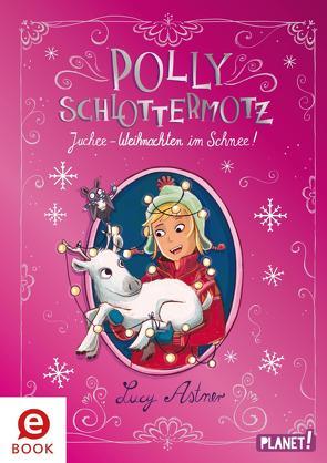 Polly Schlottermotz: Juchee – Weihnachten im Schnee! von Astner,  Lucy, Hänsch,  Lisa