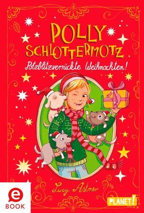 Polly Schlottermotz: Potzblitzverrückte Weihnachten! von Astner,  Lucy, Hänsch,  Lisa