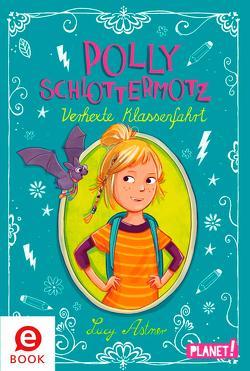 Polly Schlottermotz: Verhexte Klassenfahrt von Astner,  Lucy, Hänsch,  Lisa
