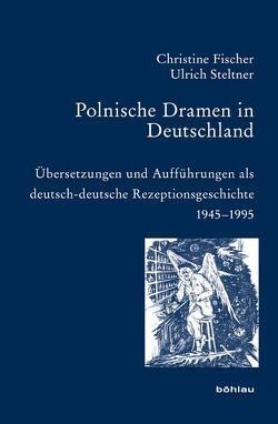 Polnische Dramen in Deutschland von Fischer,  Christine, Steltner,  Ulrich