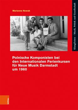 Polnische Komponisten bei den Internationalen Ferienkursen für Neue Musik Darmstadt um 1960 von Nowak,  Marianne