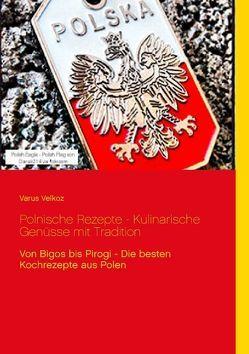 Polnische Rezepte – Kulinarische Genüsse mit Tradition von Velkoz,  Varus