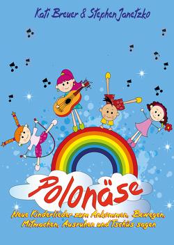 Polonäse – Neue Kinderlieder zum Ankommen, Bewegen, Mitmachen, Ausruhen und Tschüs sagen von Breuer,  Kati, Janetzko,  Stephen