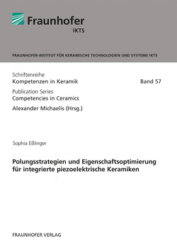 Polungsstrategien und Eigenschaftsoptimierung für integrierte piezoelektrische Keramiken. von Eßlinger,  Sophia, Michaelis,  Alexander