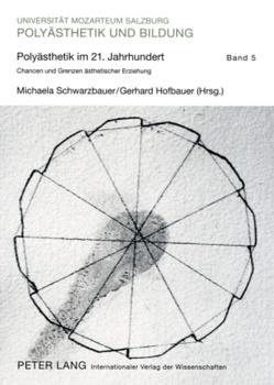 Polyästhetik im 21. Jahrhundert von Hofbauer,  Gerhard, Schwarzbauer,  Michaela