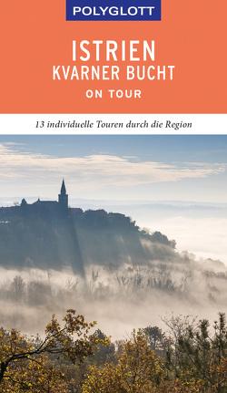 POLYGLOTT on tour Reiseführer Istrien/Kvarner Bucht von Köthe,  Friedrich, Schetar,  Daniela