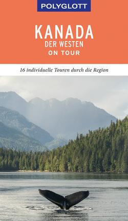 POLYGLOTT on tour Reiseführer Kanada – Der Westen von Teuschl,  Karl