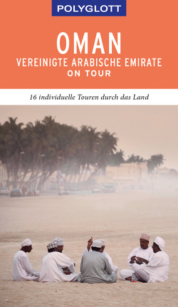 POLYGLOTT on tour Reiseführer Oman & Vereinigte Arabische Emirate von Neuschäffer,  Henning
