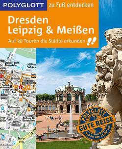 POLYGLOTT Reiseführer Dresden, Leipzig, Meißen zu Fuß entdecken von Münch,  Christoph