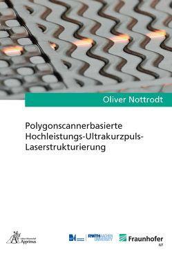 Polygonscannerbasierte Hochleistungs-Ultrakurzpuls-Laserstrukturierung von Nottrodt,  Oliver