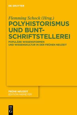 Polyhistorismus und Buntschriftstellerei von Schock,  Flemming
