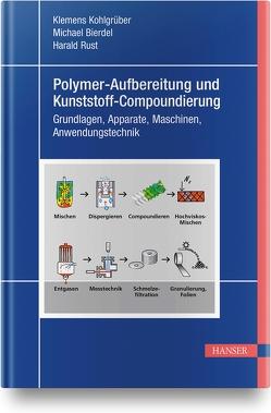 Polymer-Aufbereitung und Kunststoff-Compoundierung von Bierdel,  Michael, Kohlgrueber,  Klemens, Rust,  Harald