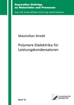 Polymere Dielektrika für Leistungskondensatoren von Streibl,  Maximilian