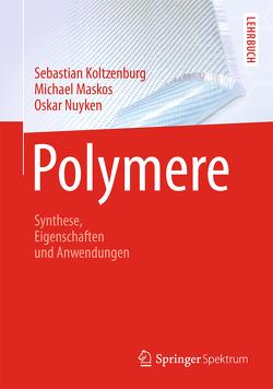 Polymere: Synthese, Eigenschaften und Anwendungen von Koltzenburg,  Sebastian, Maskos,  Michael, Mülhaupt,  Rolf, Nuyken,  Oskar
